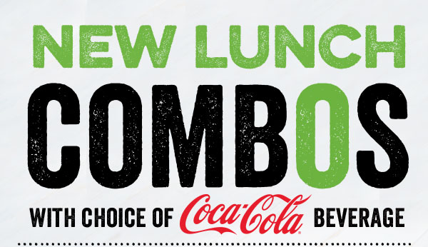 NEW LUNCH COMBOS WITH CHOICE OF COCA‑COLABEVERAGE–                                                             AVAILABLEFOR TO-GO ANDCURBSIDE*                                                             EveryDayUntil3PM